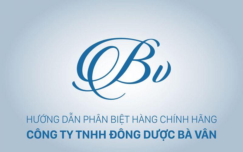 Đông Dược Bà Vân hướng dẫn cách nhận dạng sản phẩm chính hãng